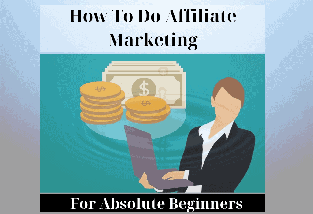How To Do Affiliate Marketing (For Absolute Beginners)